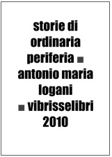 Antonio Maria Logani, Storie di ordinaria periferia