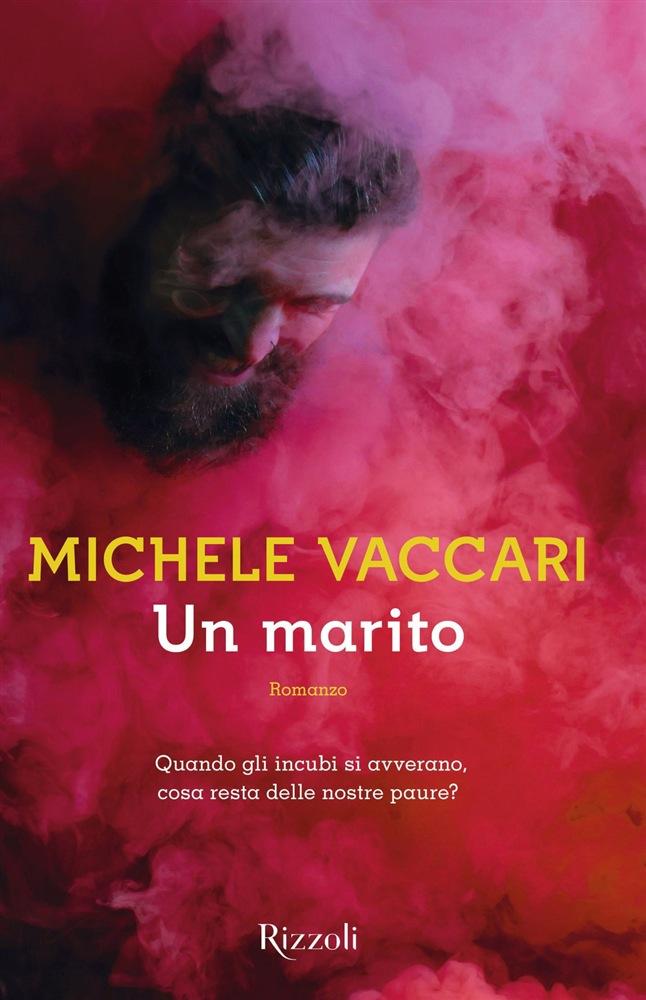 Di che cosa parliamo quando parliamo d amore  Michele Vaccari nel suo Un  marito ( Rizzoli f0a9833e953